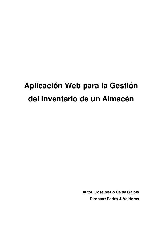 Aplicación Web para la Gestión del Inventario de un Almacén  Autor: Jose Mario Celda Galbis Director: Pedro J. Valderas
