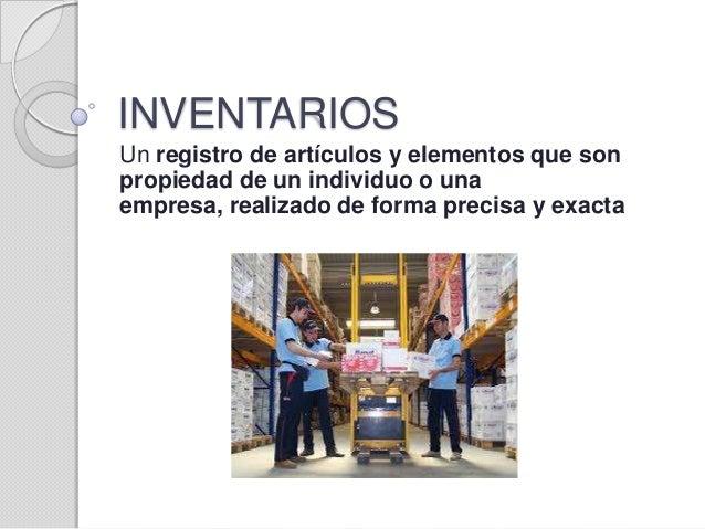 INVENTARIOS Un registro de artículos y elementos que son propiedad de un individuo o una empresa, realizado de forma preci...