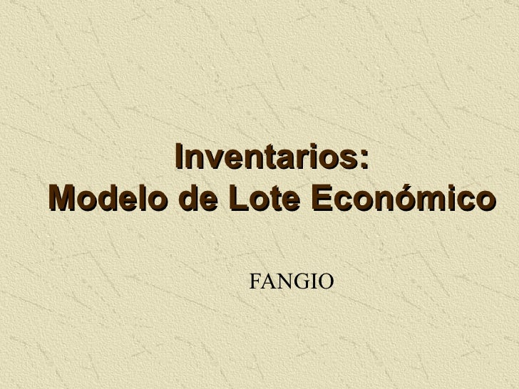 Inventarios: Modelo de Lote Económico FANGIO