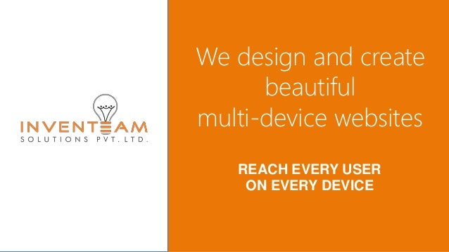 We design and create beautiful multi-device websites REACH EVERY USER ON EVERY DEVICE