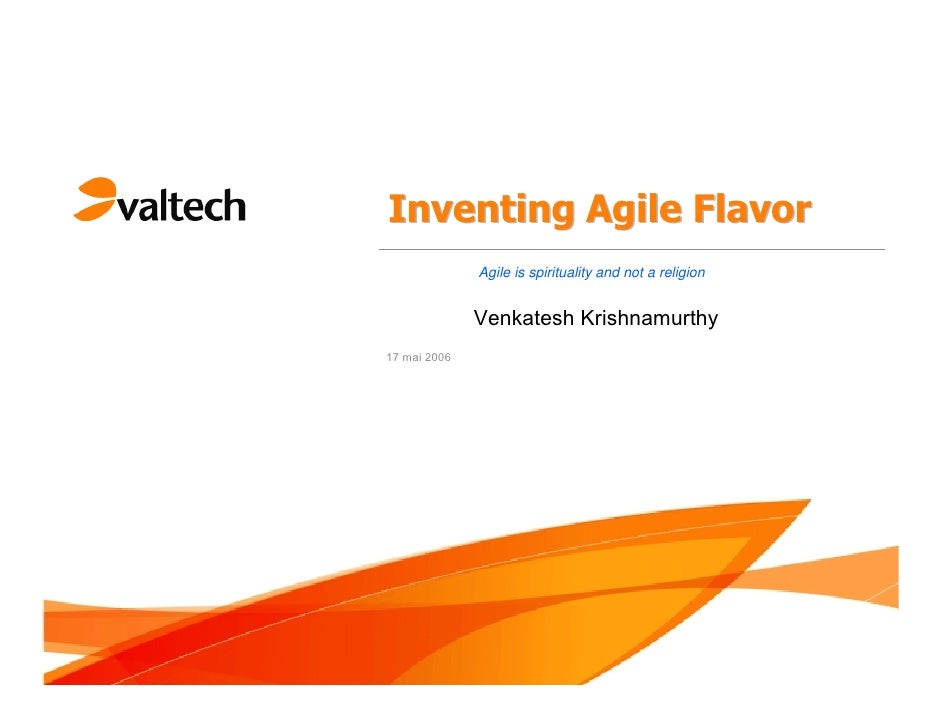 Inventing Agile Flavor               Agile is spirituality and not a religion                 Venkatesh Krishnamurthy 17 m...