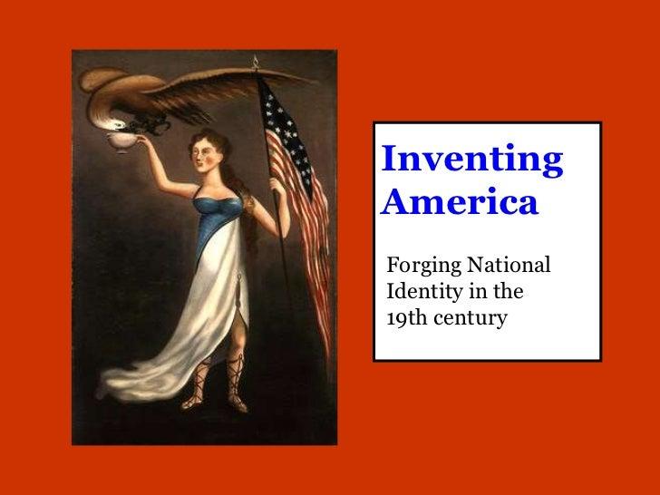 InventingAmericaForging NationalIdentity in the19th century