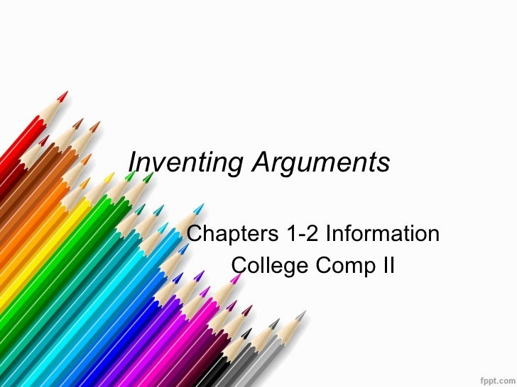 Inventing Arguments Chapters 1-2 Information College Comp II