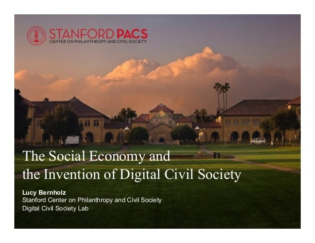 #pacs The Social Economy and the Invention of Digital Civil Society Lucy Bernholz Stanford Center on Philanthropy and Civi...