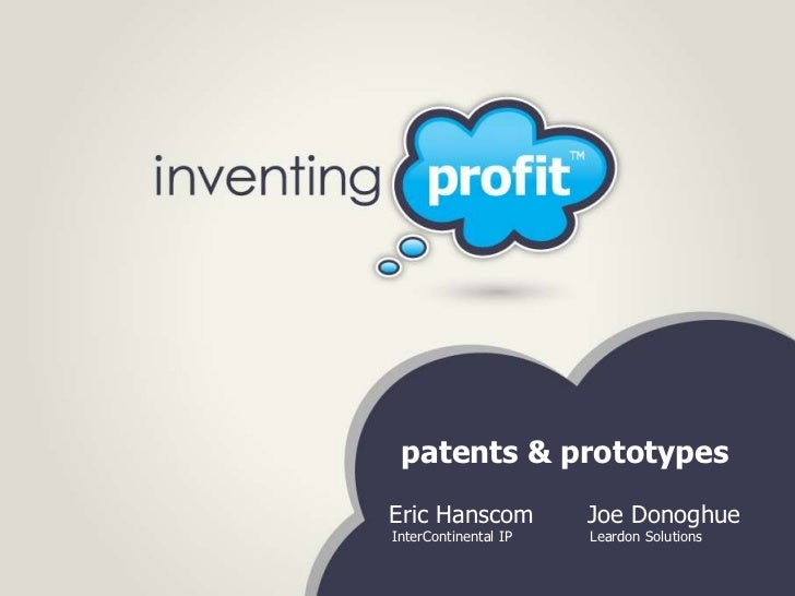 patents & prototypesEric Hanscom          Joe DonoghueInterContinental IP   Leardon Solutions