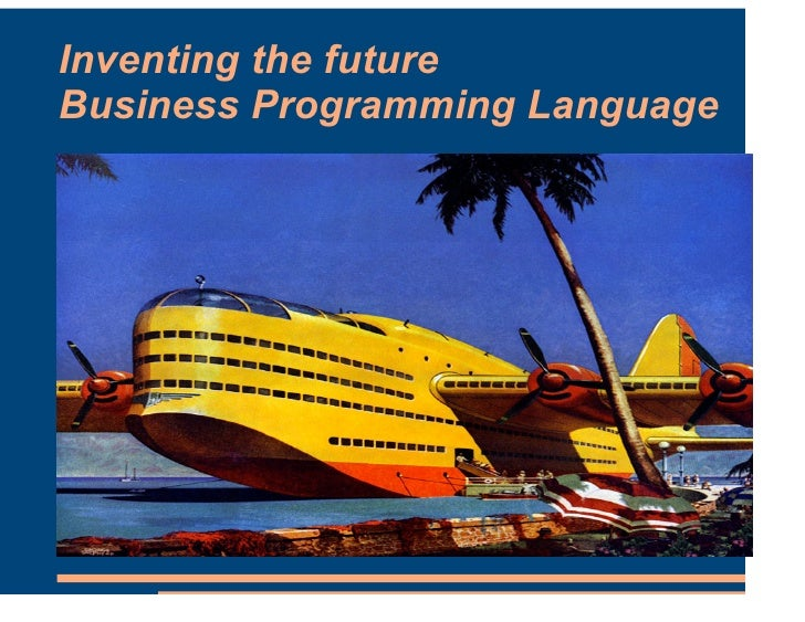Inventing the future Business Programming Language