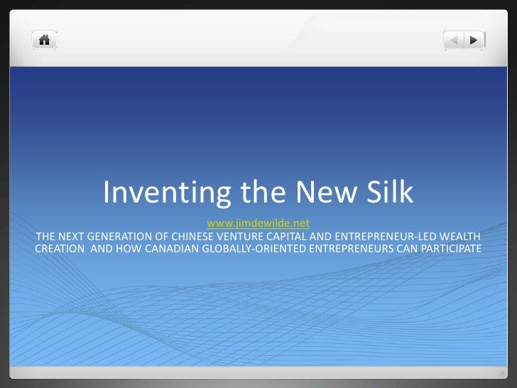 Inventing the New Silk<br />www.jimdewilde.net<br />THE NEXT GENERATION OF CHINESE VENTURE CAPITAL AND ENTREPRENEUR-LED WE...