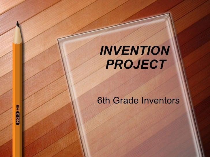 INVENTION PROJECT6th Grade Inventors