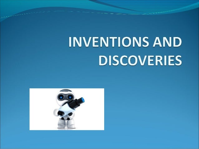 What are an inventions and discoveries ?  Is the ability of human beings to create something new or innovative for societ...