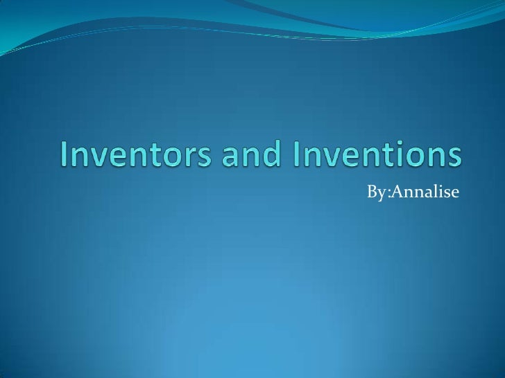 Inventors and Inventions<br />By:Annalise<br />