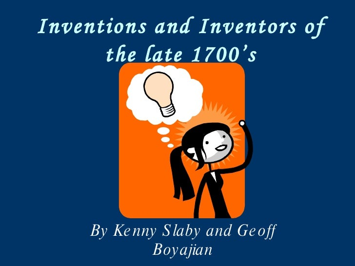 Inventions and Inventors of the late 1700's By Kenny Slaby and Geoff Boyajian