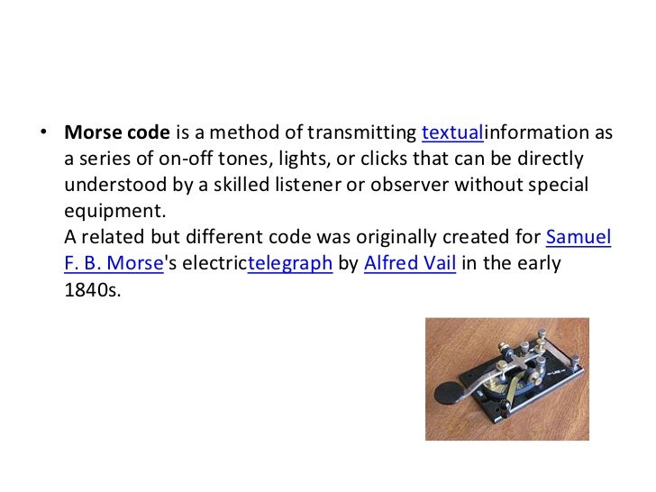 • Morse code is a method of transmitting textualinformation as  a series of on-off tones, lights, or clicks that can be di...