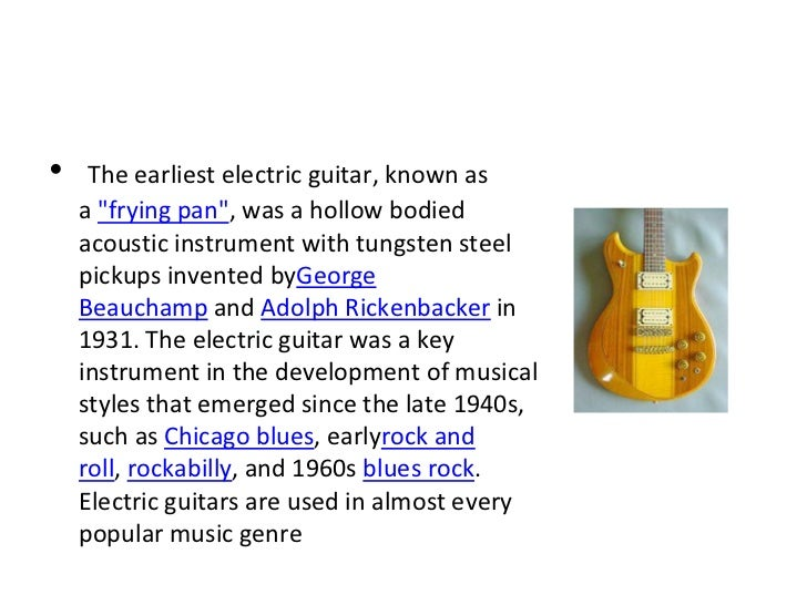 """•    The earliest electric guitar, known as    a """"frying pan"""", was a hollow bodied    acoustic instrument with tungsten st..."""