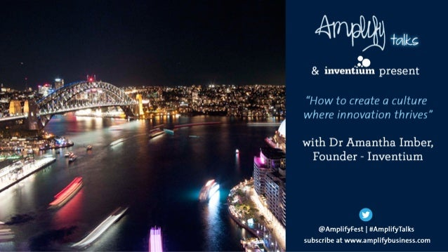 How to create a culture where innovation thrives Dr Amantha Imber @amantha