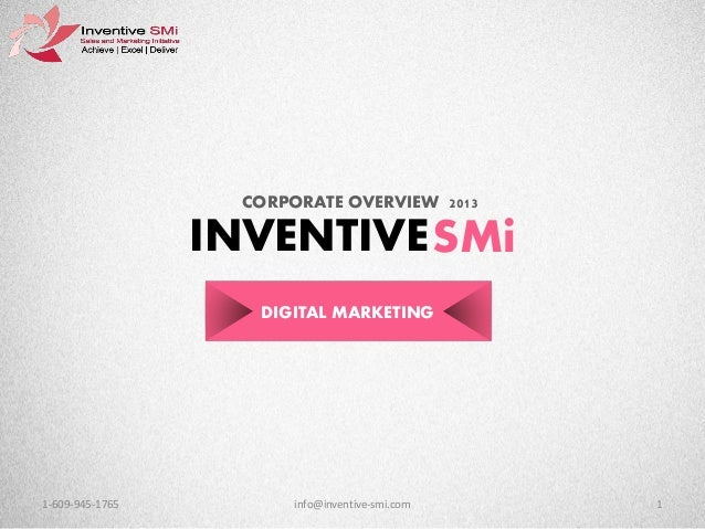 CORPORATE OVERVIEW 2013  INVENTIVE SMi DIGITAL MARKETING  1-609-945-1765  info@inventive-smi.com  1