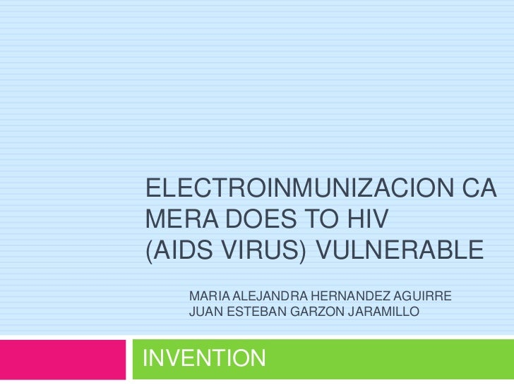 ELECTROINMUNIZACION CAMERA DOES TO HIV (AIDS VIRUS) VULNERABLE<br />MARIA ALEJANDRA HERNANDEZ AGUIRRE<br />JUAN ESTEBAN GA...