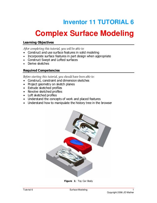 Tutorial 6 Surface Modeling 1 Copyright 2006 JD Mather Inventor 11 TUTORIAL 6 Complex Surface Modeling Learning Objectives...