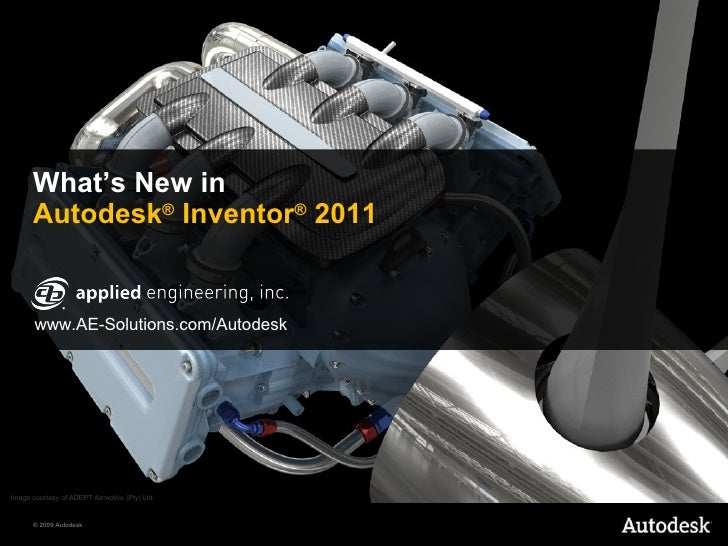 What's New in Autodesk ®  Inventor ®  2011 Image courtesy of ADEPT Airmotive (Pty) Ltd. www.AE-Solutions.com/Autodesk