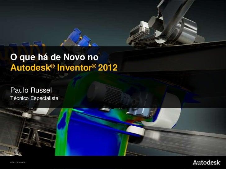 O quehá de Novo noAutodesk® Inventor® 2012<br />Paulo Russel<br />TécnicoEspecialista<br />