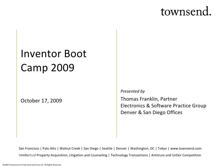 Inventor Boot Camp 2009 October 17, 2009 San Francisco | Palo Alto | Walnut Creek | San Diego | Seattle | Denver | Washing...