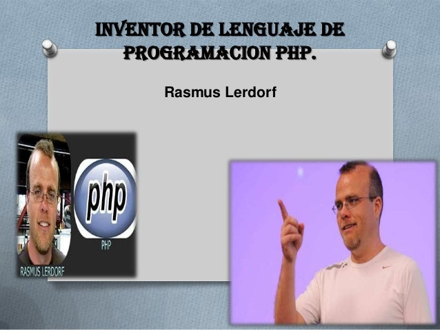 Inventor de lenguaje de   Programacion php.      Rasmus Lerdorf
