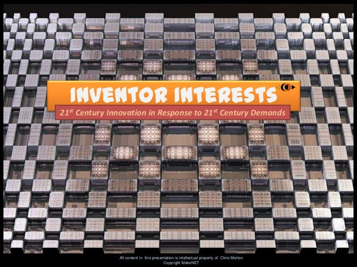 Inventor Interests<br />21st Century Innovation in Response to 21st Century Demands<br />All content in  this presentation...