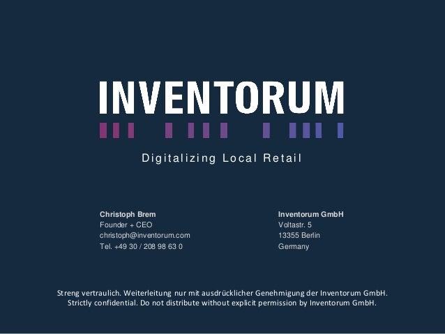 Christoph Brem Founder + CEO christoph@inventorum.com Tel. +49 30 / 208 98 63 0 Inventorum GmbH Voltastr. 5 13355 Berlin G...
