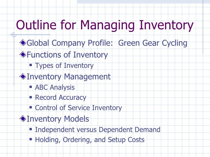 Outline for Managing Inventory Global Company Profile: Green Gear Cycling Functions of Inventory     Types of Inventory I...
