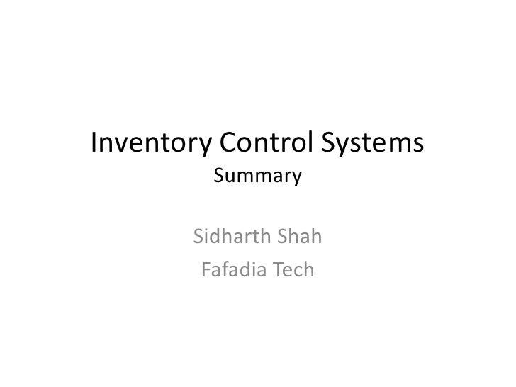 Inventory Control SystemsSummary<br />Sidharth Shah<br />Fafadia Tech<br />