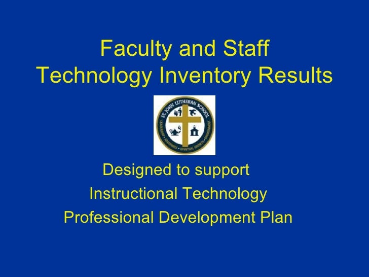 Faculty and Staff Technology Inventory Results Designed to support  Instructional Technology Professional Development Plan