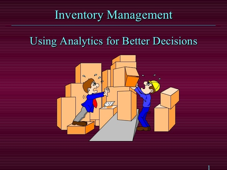 Inventory Management <ul><li>Using Analytics for Better Decisions </li></ul>