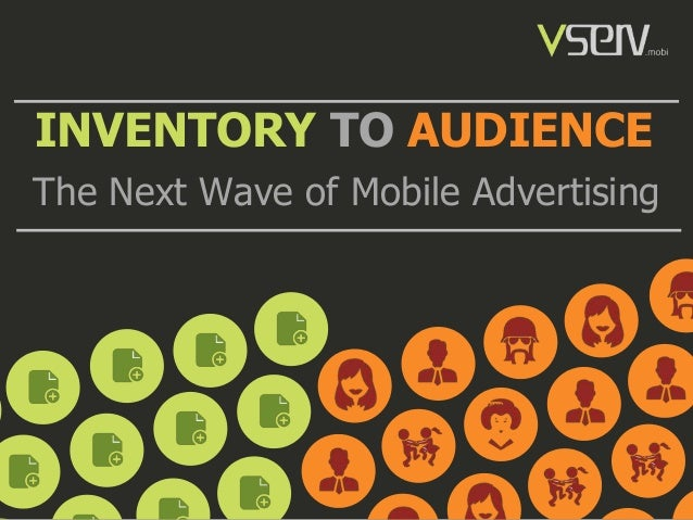 INVENTORY TO AUDIENCEThe Next Wave of Mobile Advertising