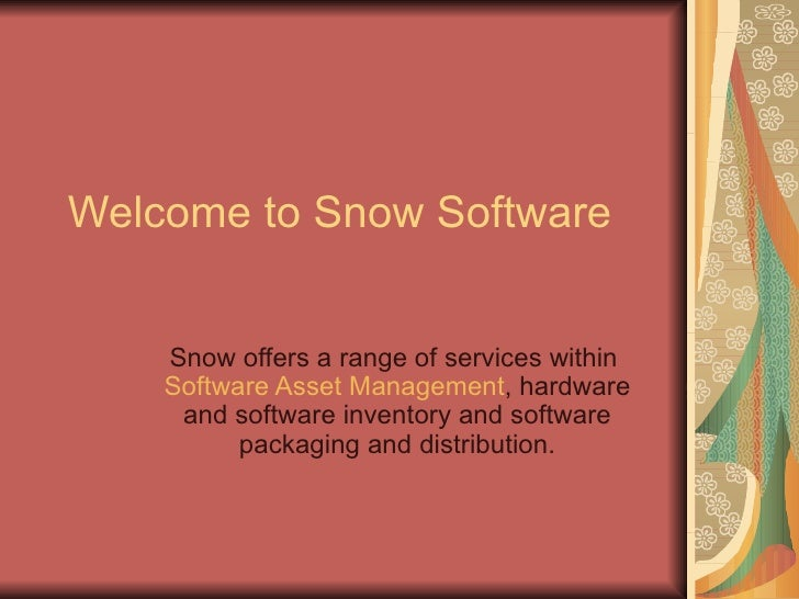 Welcome to Snow Software Snow offers a range of services within  Software Asset Management , hardware and software invento...