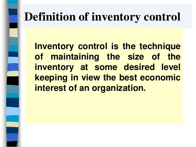 inventory control techniques Inventory management and control problems faced by management inventory control inventory control techniques abc analysis of inventories fixation of norms of inventory holdings pricing of efficient control of inventory has passed the most serious.