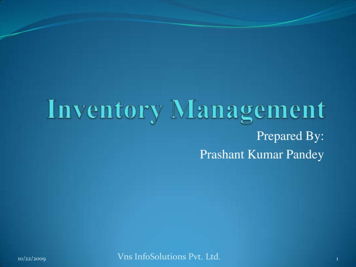 Inventory Management<br />Prepared By:<br />Prashant Kumar Pandey<br />7/25/2009<br />1<br />Vns InfoSolutions Pvt. Ltd.<b...