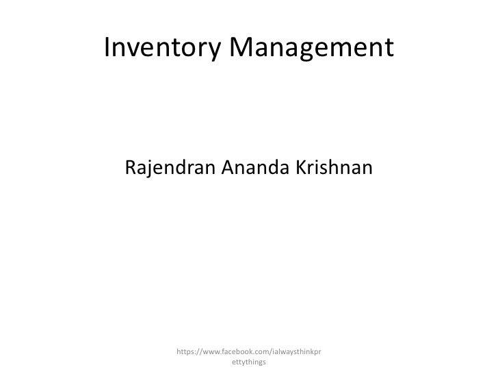 Inventory Management Rajendran Ananda Krishnan      https://www.facebook.com/ialwaysthinkpr                     ettythings