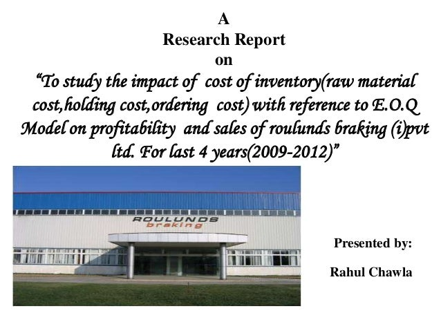 "A                    Research Report                          on ""To study the impact of cost of inventory(raw material co..."