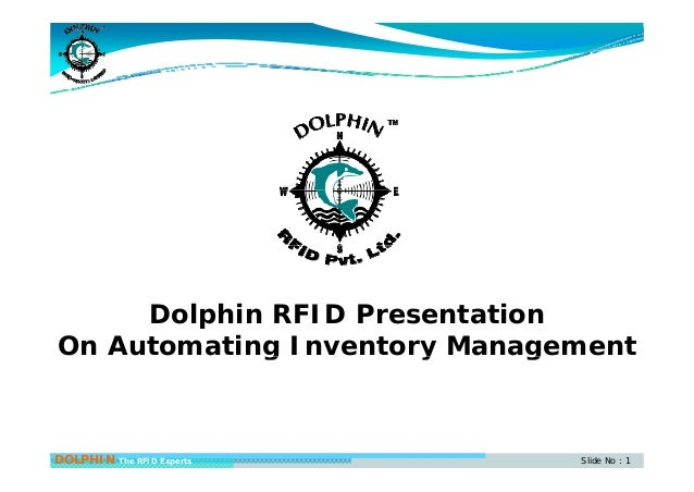 Dolphin RFID Presentation On Automating Inventory Managementg y g DOLPHIN The RFID Experts Slide No : 1