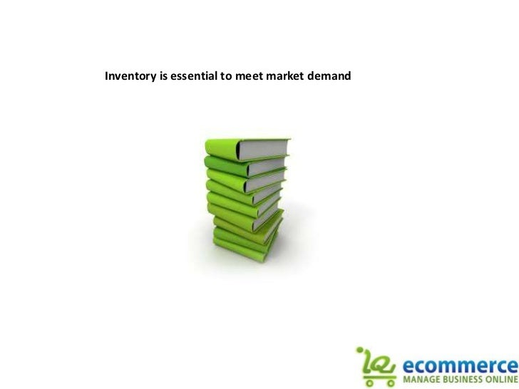 Inventory is essential to meet market demand<br />