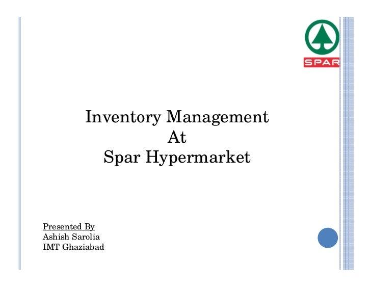 Inventory Management                   At           Spar HypermarketPresented ByAshish SaroliaIMT Ghaziabad