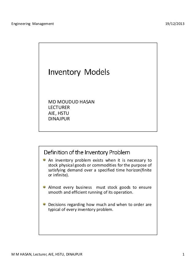 Engineering Management 19/12/2013  MD MOUDUD HASAN  LECTURER  AIE, HSTU  DINAJPUR  An inventory problem exists when it is ...