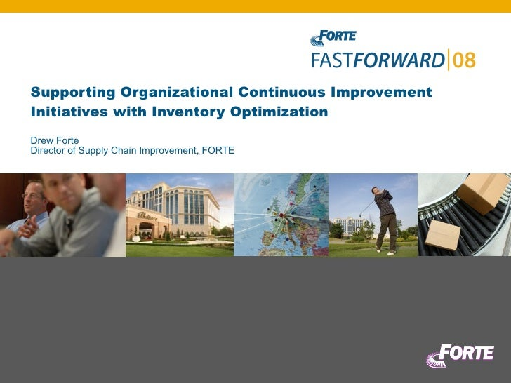 Supporting Organizational Continuous Improvement Initiatives with Inventory Optimization Drew Forte Director of Supply Cha...