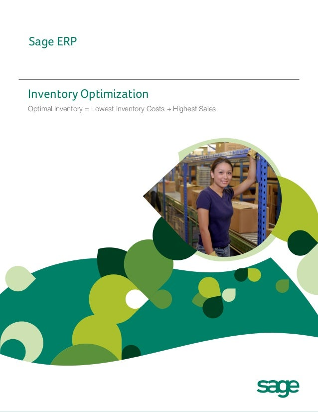 Sage ERP  Inventory Optimization Optimal Inventory = Lowest Inventory Costs + Highest Sales