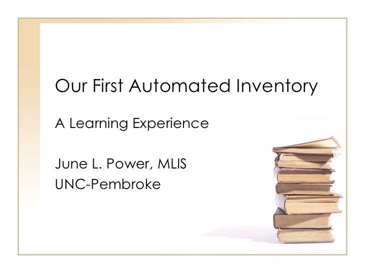 Our First Automated Inventory A Learning Experience June L. Power, MLIS UNC-Pembroke