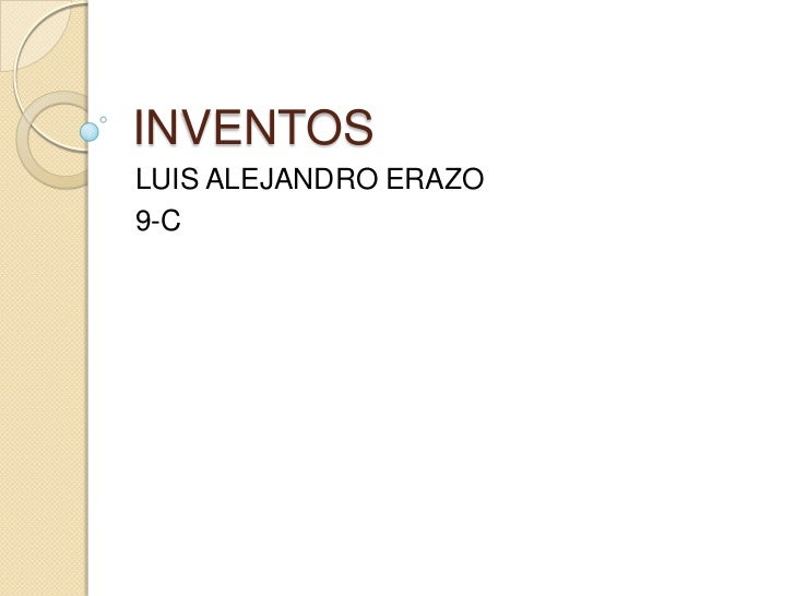 INVENTOS<br />LUIS ALEJANDRO ERAZO<br />9-C<br />