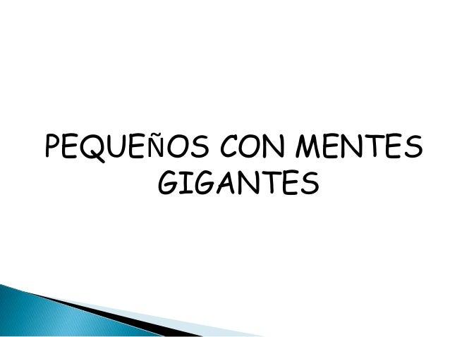 PEQUEÑOS CON MENTES      GIGANTES
