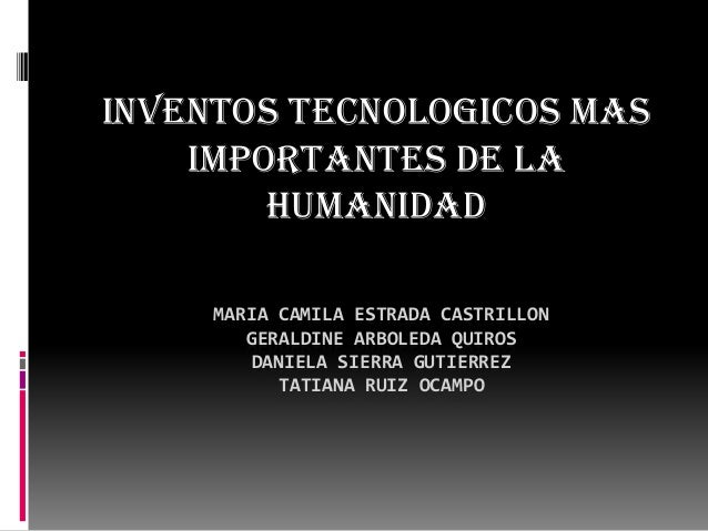 MARIA CAMILA ESTRADA CASTRILLONGERALDINE ARBOLEDA QUIROSDANIELA SIERRA GUTIERREZTATIANA RUIZ OCAMPOINVENTOS TECNOLOGICOS M...