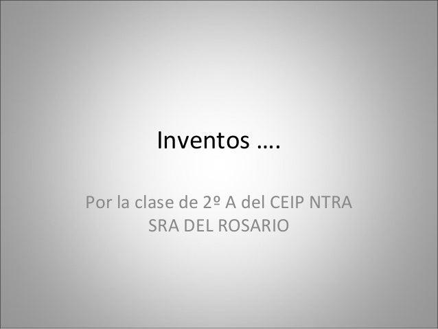 Inventos …. Por la clase de 2º A del CEIP NTRA SRA DEL ROSARIO