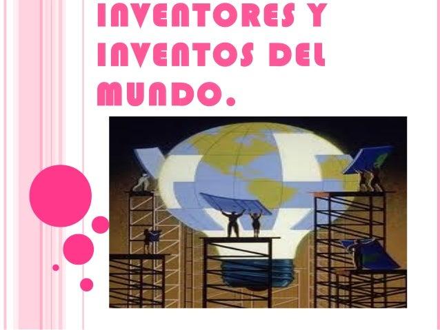 INVENTORES Y INVENTOS DEL MUNDO.