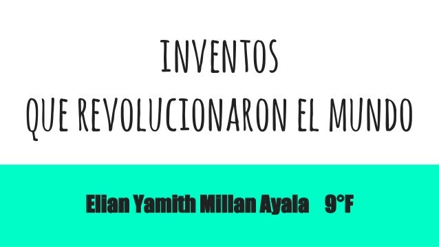 inventos querevolucionaronelmundo Elian Yamith Millan Ayala 9°F